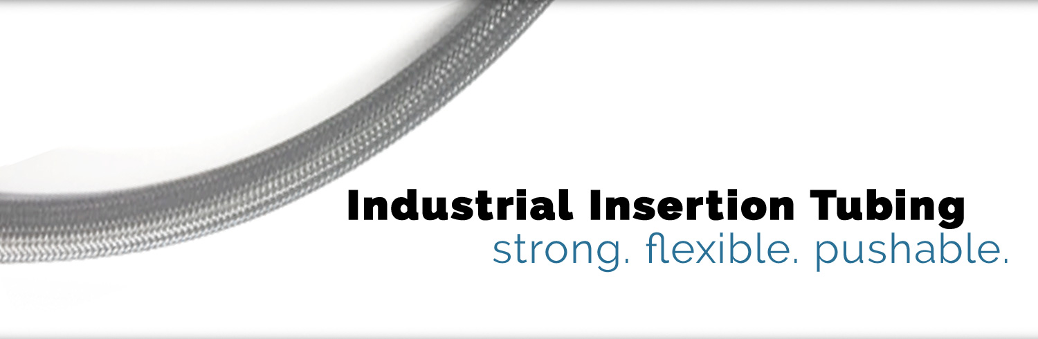 Industrial Insertion Tubing - Strong, Flexible, Pushable